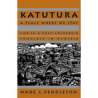 Katutura - A Place Where We Stay - Life in a Post-Apartheid Township in