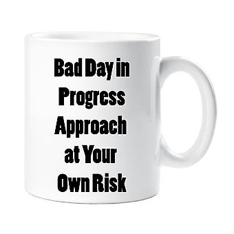 Bad Day in Progress Approach at Your Own Risk Mug