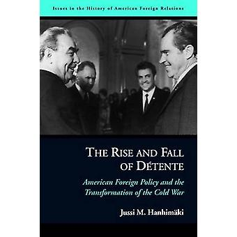 The Rise and Fall of Detente - American Foreign Policy and the Transfo