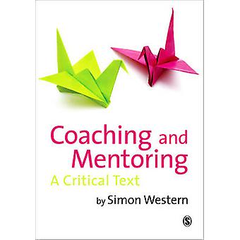 Coaching and Mentoring - A Critical Text by Simon Western - 9781848601