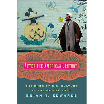 After the American Century - The Ends of U.S. Culture in the Middle Ea