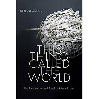 Denna sak kallad världen - den samtida romanen som Global Form av