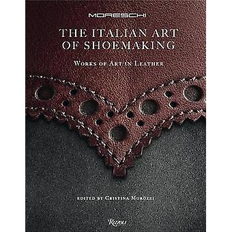 The Art of Italian Shoemaking - Works of Art in Leather by Cristina Mo