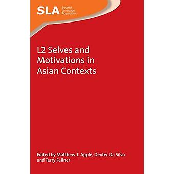 L2 Selves and Motivations in Asian Contexts by Matthew T. Apple - Dex