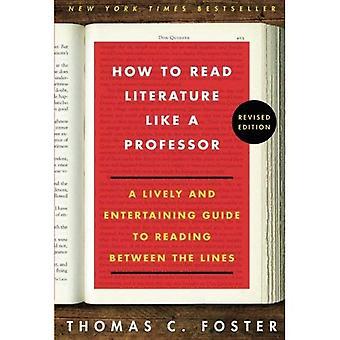 Sådan læses litteratur som Professor: en livlig og underholdende Guide til at læse mellem linjerne, revideret udgave