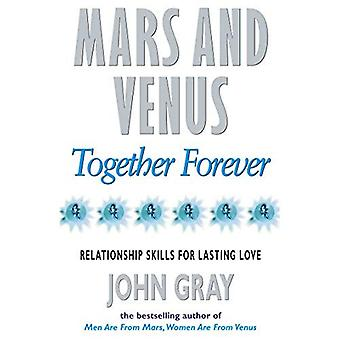 Mars And Venus Together Forever: Relationship Skills for Lasting Love: Practical Guide to Improving Communication...