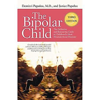L'enfant bipolaire: Le Guide définitif et rassurant pour les plus mal compris trouble de l'enfance