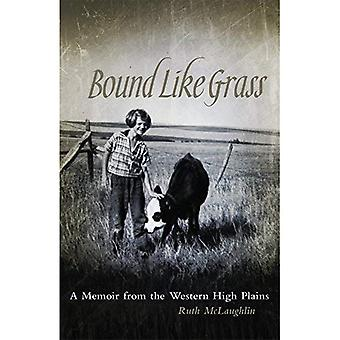 Bound Like Grass: A Memoir from the Western High Plains