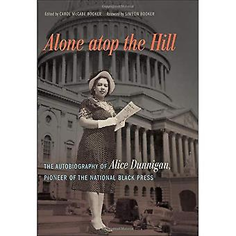 Alone Atop the Hill: The Autobiography of Alice Dunnigan, Pioneer of the National Black Press (A Sarah Mills Hodge...
