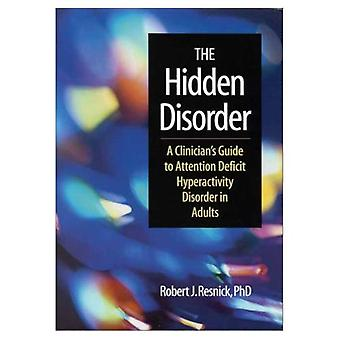 The Hidden Disorder : A Clinicians Guide to Attention Deficit Hyperactivity Disorder in Adults