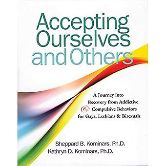 Accepting Ourselves and Others: A Journey into Recovery from Addictive and Compulsive Behavior for Gays, Lesbians, and Bisexuals