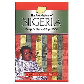 The Foundations of Nigeria: Essays in Honor of Toyin Falola