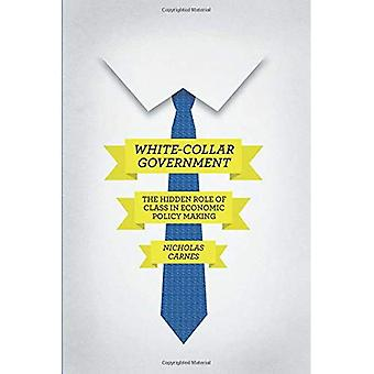 White-Collar Government: The Hidden Role Of Class In Economic Policy Making (Chicago Studies in American Politics)