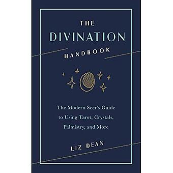 The Divination Handbook: The Modern Seer's Guide to� Using Tarot, Crystals, Palmistry, and More