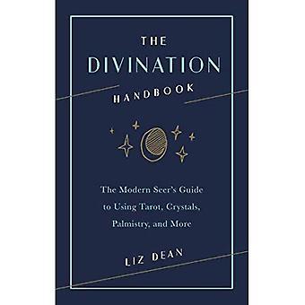 Het handboek van Divination: De moderne ziener gids voor het gebruik van de Tarot, kristallen, HANDLIJNKUNDE, en meer