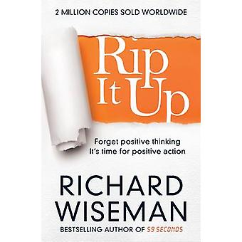 Rip it Up - Forget Positive Thinking - it's Time for Positive Action (