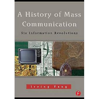 A History of Mass Communication Six Information Revolutions by Fang & Irving