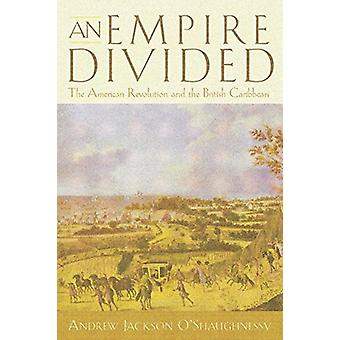 An Empire Divided - The American Revolution and the British Caribbean