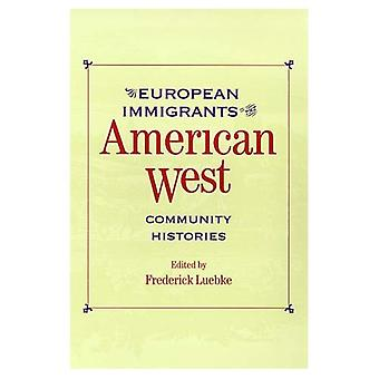 European Immigrants in the American West: Community Histories (Historians of the frontier & American West)