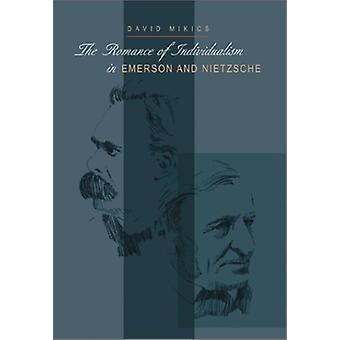 Die Romantik des Individualismus in Emerson und Nietzsche von David Mikics