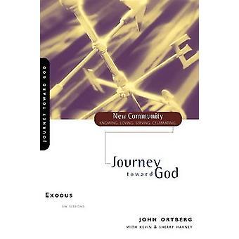 Exodus Journey Toward God by Ortberg & John