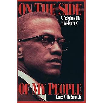 On the Side of My People A Religious Life of Malcolm X by Decaro Jr. & Louis A.