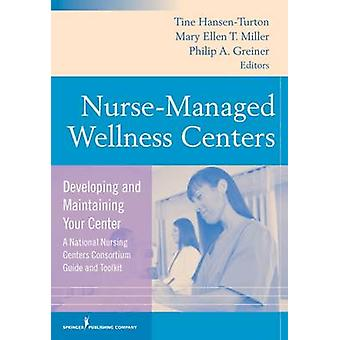 NurseManaged Wellness Centers Developing and Maintaining Your Center National Nursing Centers Consortium Guide and Toolkit by HansenTurton & Tine