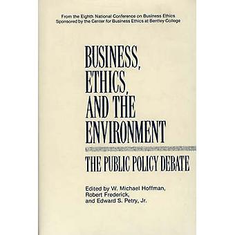 Business Ethics and the Environment The Public Policy Debate by Hoffman & W. Michael