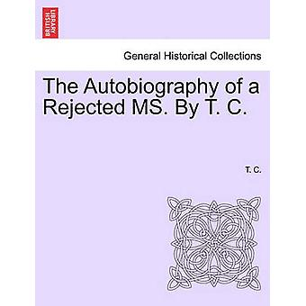 The Autobiography of a Rejected MS. By T. C. by C. & T.