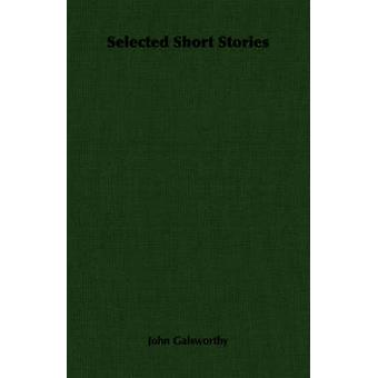 Selected Short Stories by Galsworthy & John & Sir