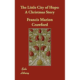 The Little City of Hope A Christmas Story by Crawford & F. Marion