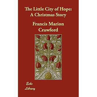Die kleine Stadt der Hoffnung A Christmas Story von Crawford & F. Marion