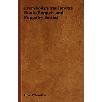 Everybodys Marionette Book Puppets and Puppetry Series by Whanslaw & H. W.
