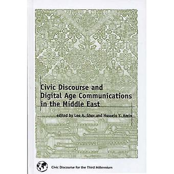 Civic Discourse and Digital Age Communications in the Middle East by Gher & Leo A.