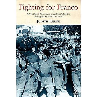Combate para los voluntarios internacionales de Franco en la España nacionalista durante la Guerra Civil española 193639 por Keene y Judith