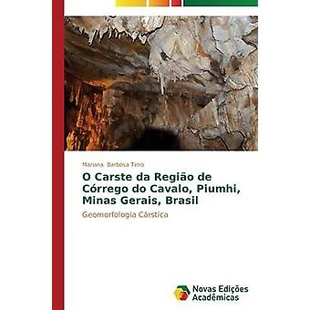 O Carste da Regio de Crrego do Cavalo Piumhi Minas Gerais Brasil by Barbosa Timo Mariana