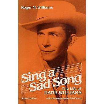 Sing a Sad Song - The Life of Hank Williams by Roger M. Williams - 978