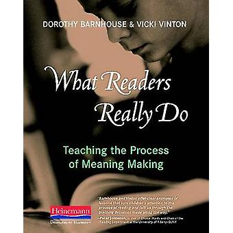 What Readers Really Do - Teaching the Process of Meaning Making by Dor