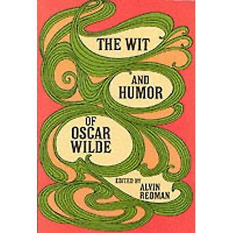 The Wit and Humour of Oscar Wilde by Oscar Wilde - Alvin Redman - 978