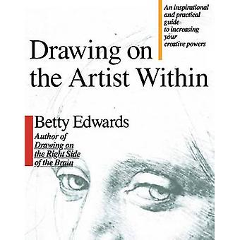 Drawing on the Artist within - An Inspirational and Practical Guide to
