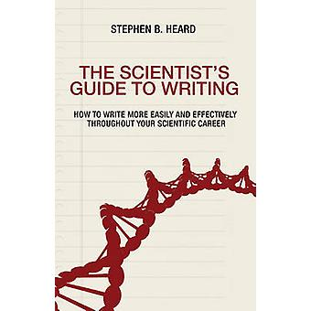 The Scientist's Guide to Writing - How to Write More Easily and Effect