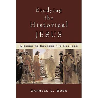 Studying the Historical Jesus - A Guide to Sources and Methods (illust