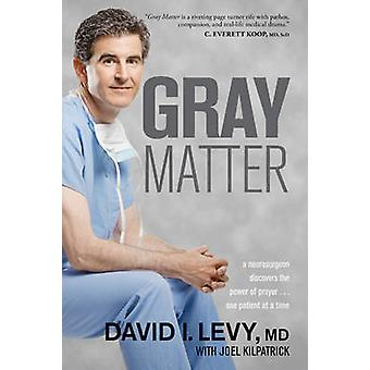 Gray Matter - A Neurosurgeon Discovers the Power of Prayer... One Pati