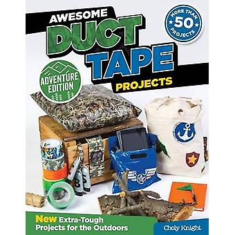 Awesome Duct Tape Projects - Adventure Edition - New Extra-Tough Proje