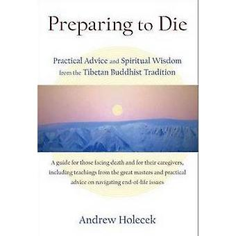 Preparing to Die - Practical Advice and Spiritual Wisdom from the Tibe
