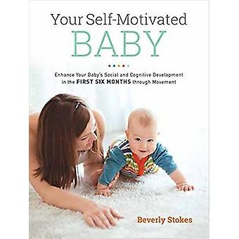 Your Self-Motivated Baby - Enhance Your Baby's Social and Cognitive De