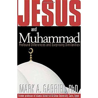 Jesus and Muhammad - Profound Differences and Surprising Similarities