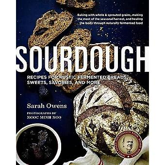 Sourdough - 108 Recipes for Rustic Fermented Breads - Sweets - Savorie