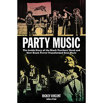 Party Music - The Inside Story of the Black Panthers' Band and How Bla