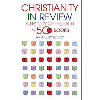 Christianity in Review by Anthony Kenny